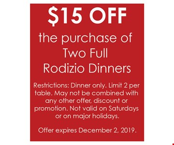 $15 OFF The Purchase of Two Full Rodizio Dinners ! Restrictions: Dinner only. Limit 2 per table. May not be combined with any other offer, discount or promotion. Not valid on Saturdays or an major holidays. Offer expires 12/2/19.