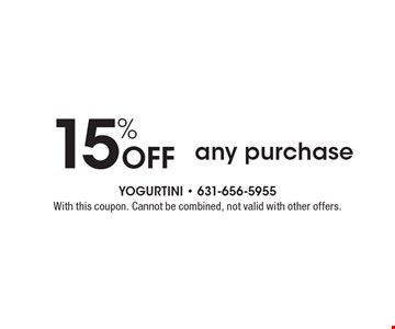15% Off any purchase. With this coupon. Cannot be combined, not valid with other offers.