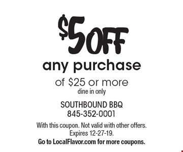 $5 OFF any purchase of $25 or more. Dine in only. With this coupon. Not valid with other offers. Expires 12-27-19. Go to LocalFlavor.com for more coupons.