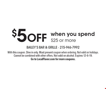 $5 OFF when you spend $25 or more. With this coupon. Dine in only. Must present coupon when ordering. Not valid on holidays. Cannot be combined with other offers. Not valid on alcohol. Expires 12-6-19. Go to LocalFlavor.com for more coupons.