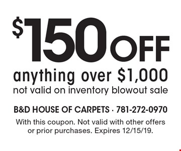 $150 off anything over $1,000 not valid on inventory blowout sale. With this coupon. Not valid with other offers or prior purchases. Expires 12/15/19.
