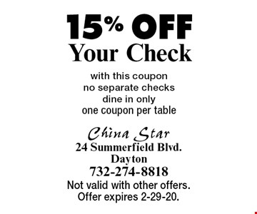 15% OFF Your Check with this coupon no separate checks dine in onlyone coupon per table . Not valid with other offers. Offer expires 2-29-20.