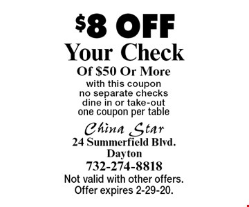 $8 OFF Your Check Of $50 Or Morewith this coupon no separate checks dine in or take-outone coupon per table . Not valid with other offers. Offer expires 2-29-20.