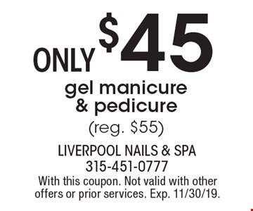 $45only gel manicure & pedicure (reg. $55). With this coupon. Not valid with other offers or prior services. Exp. 11/30/19.