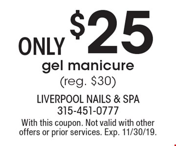 $25only gel manicure (reg. $30). With this coupon. Not valid with other offers or prior services. Exp. 11/30/19.