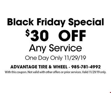 Black Friday Special. $30 off any service one day only 11/29/19. With this coupon. Not valid with other offers or prior services. Valid 11/29/19 only.