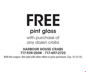 FREE pint glass with purchase of any dozen crabs. With this coupon. Not valid with other offers or prior purchases. Exp. 12-31-19.
