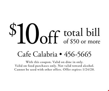 $10 off total bill of $50 or more. With this coupon. Valid on dine in only. Valid on food purchases only. Not valid toward alcohol. Cannot be used with other offers. Offer expires 1/24/20.