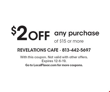 $2 Off any purchase of $15 or more. With this coupon. Not valid with other offers. Expires 12-6-19. Go to LocalFlavor.com for more coupons.