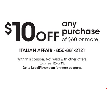 $10 off any purchase of $60 or more. With this coupon. Not valid with other offers. Expires 12/6/19. Go to LocalFlavor.com for more coupons.