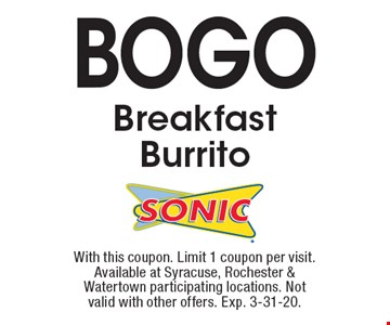 BOGO Breakfast Burrito. With this coupon. Limit 1 coupon per visit. Available at Syracuse, Rochester & Watertown participating locations. Not valid with other offers. Exp. 3-31-20.