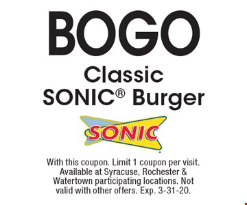 BOGO Classic SONIC Burger. With this coupon. Limit 1 coupon per visit. Available at Syracuse, Rochester & Watertown participating locations. Not valid with other offers. Exp. 3-31-20.