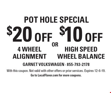 Pot hole Special $10 off high speed wheel balance. $20 off 4 wheel alignment. With this coupon. Not valid with other offers or prior services. Expires 12-6-19.Go to LocalFlavor.com for more coupons.
