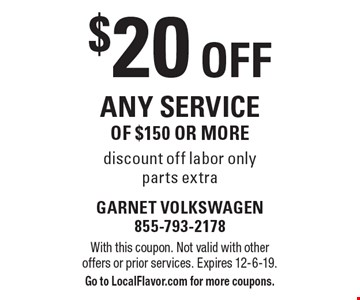 $20 off any service of $150 or more discount off labor only parts extra. With this coupon. Not valid with other offers or prior services. Expires 12-6-19. Go to LocalFlavor.com for more coupons.