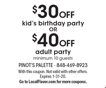 $40 OFF adult party minimum 10 guests. $30 OFF kid's birthday party minimum 10 guests. With this coupon. Not valid with other offers. Expires 1-31-20. Go to LocalFlavor.com for more coupons.