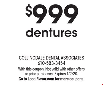 $999 dentures. With this coupon. Not valid with other offers or prior purchases. Expires 1/2/20. Go to LocalFlavor.com for more coupons.