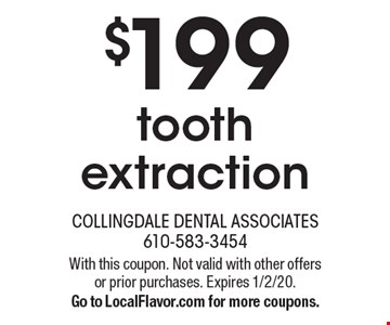 $199 tooth extraction. With this coupon. Not valid with other offers or prior purchases. Expires 1/2/20. Go to LocalFlavor.com for more coupons.