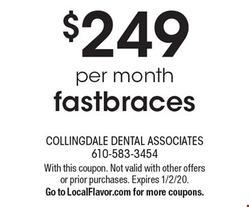 $249 per month fastbraces. With this coupon. Not valid with other offers or prior purchases. Expires 1/2/20. Go to LocalFlavor.com for more coupons.