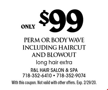only $99 perm or body wave including haircut and blowout long hair extra. With this coupon. Not valid with other offers. Exp. 2/29/20.