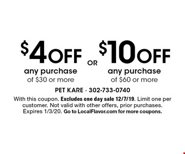 $10 OFF any purchase of $60 or moreOR . $4 OFF any purchase of $30 or more. With this coupon. Excludes one day sale 12/7/19. Limit one per customer. Not valid with other offers, prior purchases. Expires 1/3/20. Go to LocalFlavor.com for more coupons.