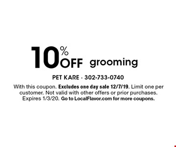 10% Off grooming. With this coupon. Excludes one day sale 12/7/19. Limit one per customer. Not valid with other offers or prior purchases. Expires 1/3/20. Go to LocalFlavor.com for more coupons.