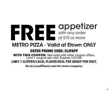 Free appetizer with any order of $10 or more. Enter PROMO CODE: CLIPAPP. With this coupon. Not valid with other coupon offers. Limit 1 coupon per visit. Expires 1/31/20. Limit 1 clipper/local flavor deal per group per visit. Go to LocalFlavor.com for more coupons.