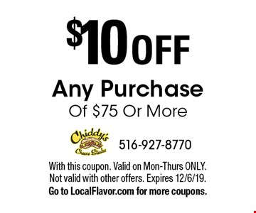 $10 off any purchase of $75 or more. With this coupon. Valid on Mon-Thurs ONLY. Not valid with other offers. Expires 12/6/19. Go to LocalFlavor.com for more coupons.