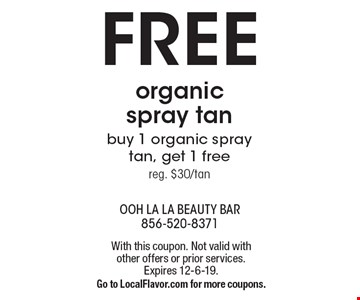 Free organic spray tan. Buy 1 organic spray tan, get free. Reg. $30/tan. With this coupon. Not valid with other offers or prior services. Expires 12-6-19.Go to LocalFlavor.com for more coupons.