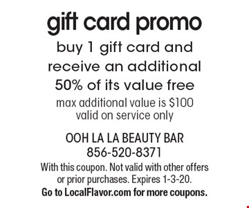 gift card promo buy 1 gift card and receive an additional50% of its value freemax additional value is $100valid on service only. With this coupon. Not valid with other offers or prior purchases. Expires 1-3-20.Go to LocalFlavor.com for more coupons.