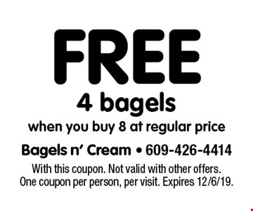 Free 4 bagels when you buy 8 at regular price. With this coupon. Not valid with other offers. One coupon per person, per visit. Expires 12/6/19.