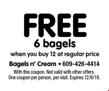 Free 6 bagels when you buy 12 at regular price. With this coupon. Not valid with other offers. One coupon per person, per visit. Expires 12/6/19.