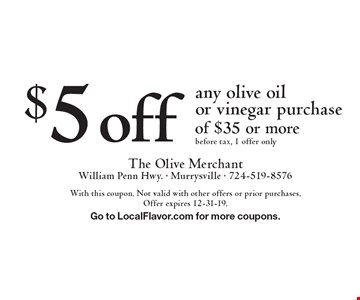 $5 off any olive oil or vinegar purchase of $35 or more. Before tax, 1 offer only. With this coupon. Not valid with other offers or prior purchases.Offer expires 12-31-19. Go to LocalFlavor.com for more coupons.