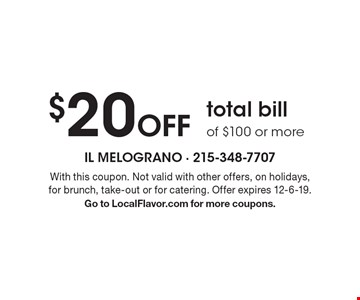 $20 off total bill of $100 or more. With this coupon. Not valid with other offers, on holidays,for brunch, take-out or for catering. Offer expires 12-6-19. Go to LocalFlavor.com for more coupons.