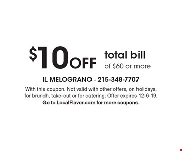 $10 off total bill of $60 or more. With this coupon. Not valid with other offers, on holidays, for brunch, take-out or for catering. Offer expires 12-6-19. Go to LocalFlavor.com for more coupons.
