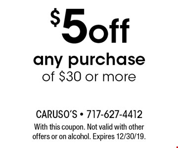$5 off any purchase of $30 or more. With this coupon. Not valid with other offers or on alcohol. Expires 12/30/19.