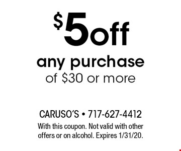 $5 off any purchase of $30 or more. With this coupon. Not valid with other offers or on alcohol. Expires 1/31/20.