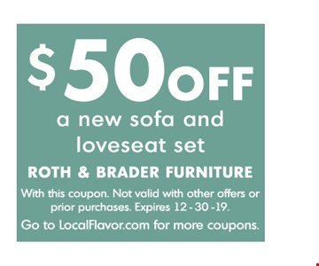 $50 OFF a new sofa and loveseat set With this coupon. Not valid with other offers or prior purchases. Expires 12/30/19.