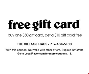 free gift cardbuy one $50 gift card, get a $10 gift card free. With this coupon. Not valid with other offers. Expires 12/22/19.Go to LocalFlavor.com for more coupons.L
