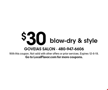 $30 blow-dry & style. With this coupon. Not valid with other offers or prior services. Expires 12-6-19. Go to LocalFlavor.com for more coupons.