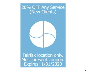 20% off any service (new clients) fairfax location only. Must present coupon. Expires: 01/31/20