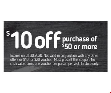 $10 off purchase of $50 or more. Expires on 03.30.2020. Not valid in conjunction with any other offers or $10 for $20 voucher. Must present this coupon. No cash value. Limit one voucher per person per visit. In store only.