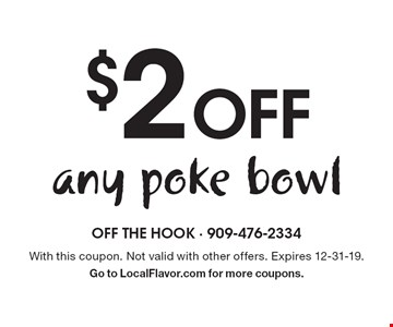 $2 Off any poke bowl. With this coupon. Not valid with other offers. Expires 12-31-19. Go to LocalFlavor.com for more coupons.