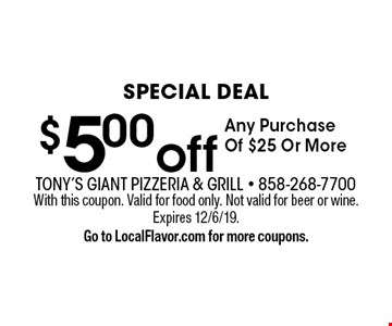 Special Deal. $5.00 Off Any Purchase of $25 or more. With this coupon. Valid for food only. Not valid for beer or wine. Expires 12/6/19. Go to LocalFlavor.com for more coupons.