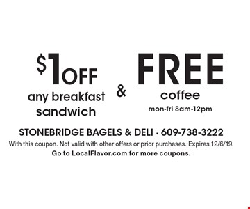 $1 Off any breakfast sandwich & FREE coffee mon-fri 8am-12pm. With this coupon. Not valid with other offers or prior purchases. Expires 12/6/19. Go to LocalFlavor.com for more coupons.
