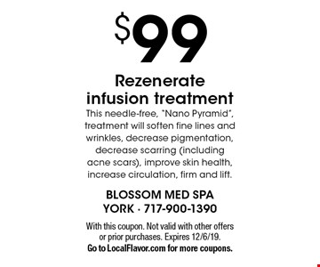 """$99 Rezenerate infusion treatment. This needle-free, """"Nano Pyramid"""", treatment will soften fine lines and wrinkles, decrease pigmentation, decrease scarring (including acne scars), improve skin health, increase circulation, firm and lift.. With this coupon. Not valid with other offers or prior purchases. Expires 12/6/19. Go to LocalFlavor.com for more coupons."""