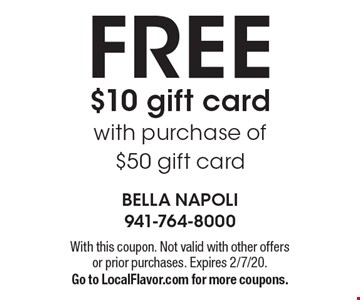 FREE $10 gift card with purchase of $50 gift card. With this coupon. Not valid with other offers or prior purchases. Expires 2/7/20. Go to LocalFlavor.com for more coupons.