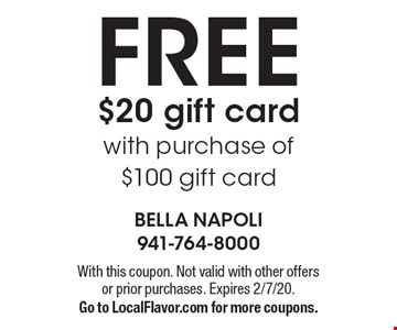 FREE $20 gift card with purchase of $100 gift card. With this coupon. Not valid with other offers or prior purchases. Expires 2/7/20. Go to LocalFlavor.com for more coupons.