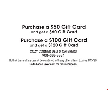 Purchase a $50 Gift Cardand get a $60 Gift Card Purchase a $100 Gift Cardand get a $120 Gift Card. Both of these offers cannot be combined with any other offers. Expires 1/15/20.Go to LocalFlavor.com for more coupons.