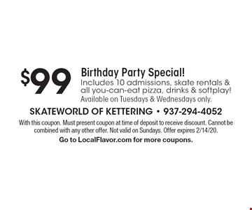 $99 Birthday Party Special! Includes 10 admissions, skate rentals & all you-can-eat pizza, drinks & softplay! Available on Tuesdays & Wednesdays only. With this coupon. Must present coupon at time of deposit to receive discount. Cannot be combined with any other offer. Not valid on Sundays. Offer expires 2/14/20. Go to LocalFlavor.com for more coupons.