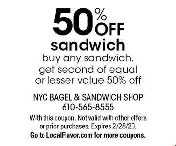 50% OFF sandwich. Buy any sandwich, get second of equal or lesser value 50% off. With this coupon. Not valid with other offers or prior purchases. Expires 2/28/20. Go to LocalFlavor.com for more coupons.